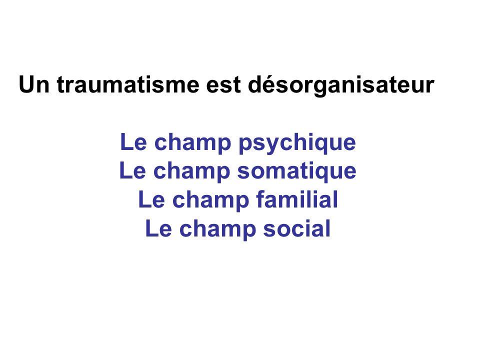 Un traumatisme est désorganisateur