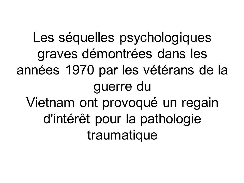 Les séquelles psychologiques graves démontrées dans les années 1970 par les vétérans de la guerre du Vietnam ont provoqué un regain d intérêt pour la pathologie traumatique