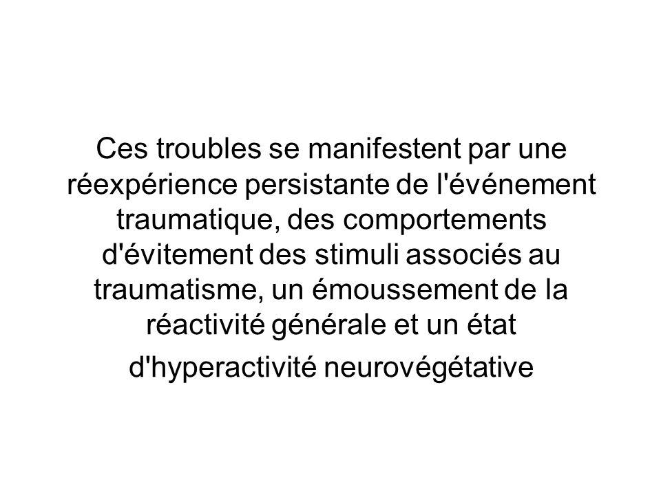 Ces troubles se manifestent par une réexpérience persistante de l événement traumatique, des comportements d évitement des stimuli associés au traumatisme, un émoussement de la réactivité générale et un état d hyperactivité neurovégétative