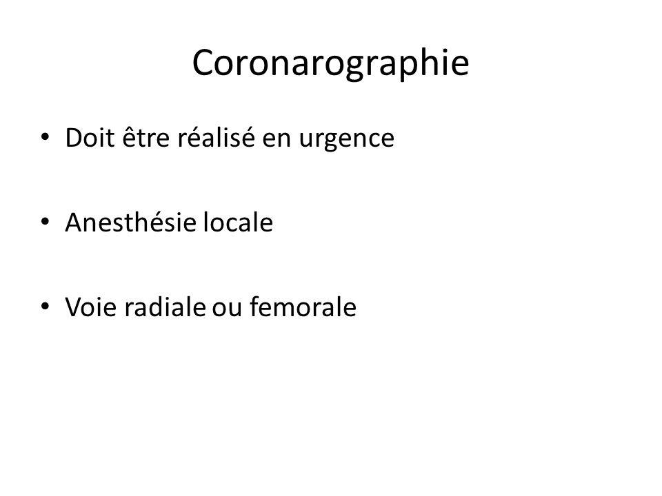 Coronarographie Doit être réalisé en urgence Anesthésie locale