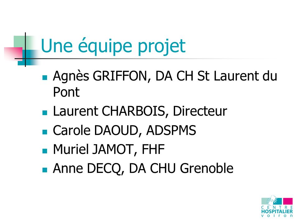 Une équipe projet Agnès GRIFFON, DA CH St Laurent du Pont