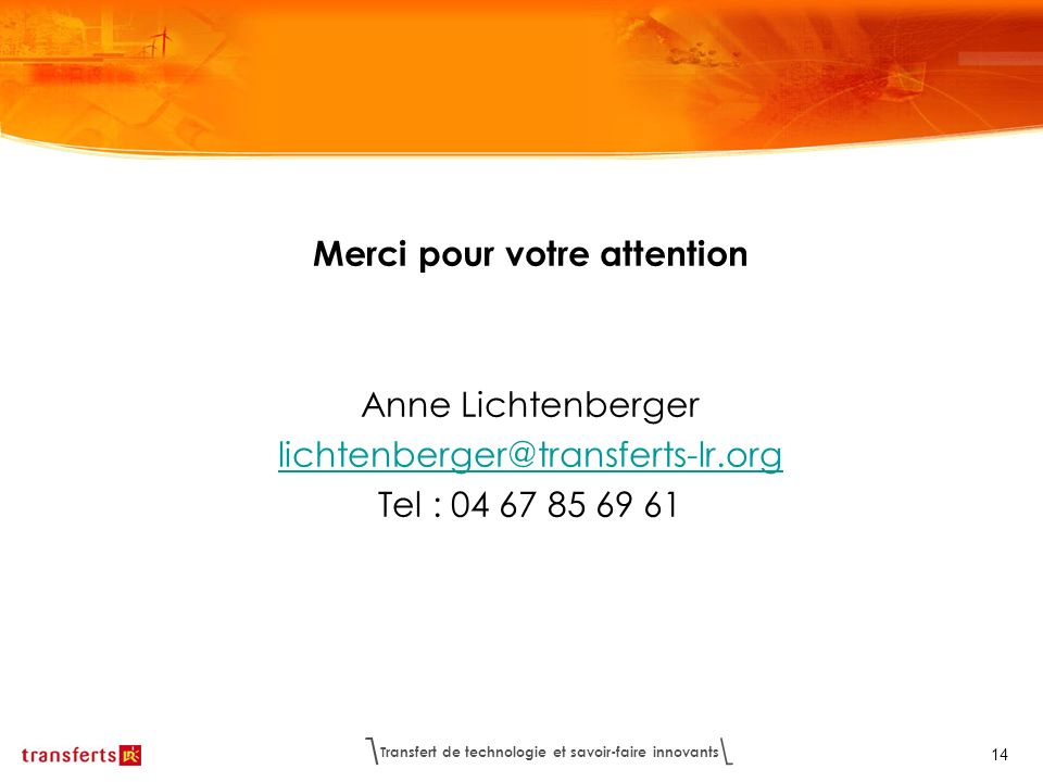 Merci pour votre attention Anne Lichtenberger lichtenberger@transferts-lr.org Tel : 04 67 85 69 61