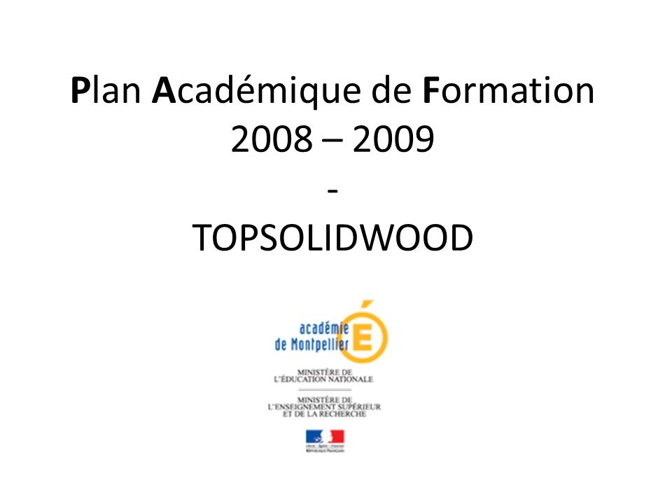 Plan Académique de Formation 2008 – 2009 - TOPSOLIDWOOD