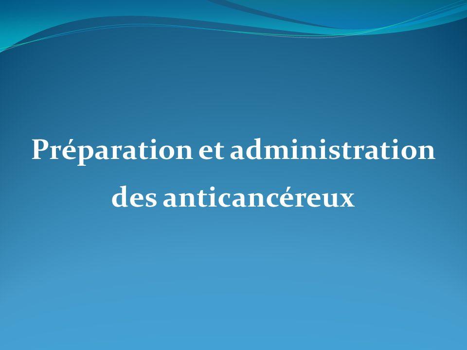 Préparation et administration des anticancéreux