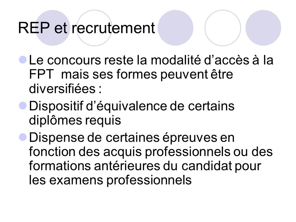 REP et recrutement Le concours reste la modalité d'accès à la FPT mais ses formes peuvent être diversifiées :