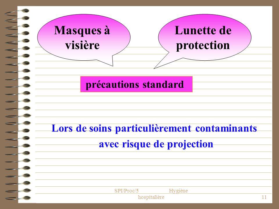 Lors de soins particulièrement contaminants avec risque de projection