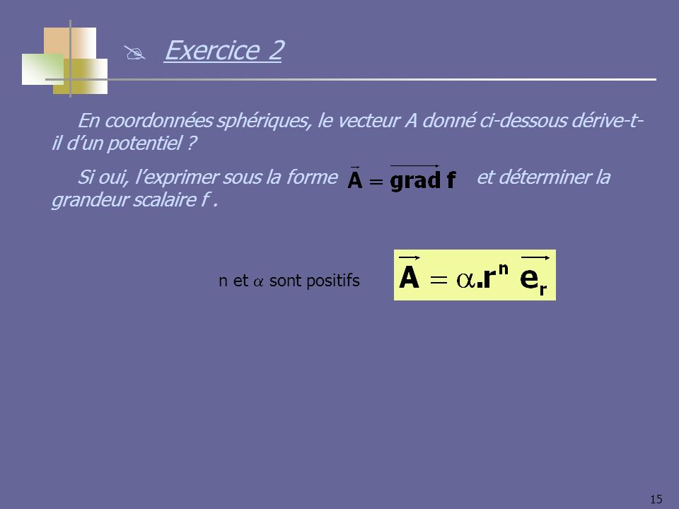 Exercice 2 En coordonnées sphériques, le vecteur A donné ci-dessous dérive-t-il d'un potentiel