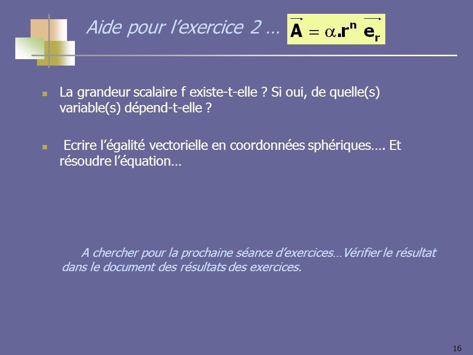 Aide pour l'exercice 2 … La grandeur scalaire f existe-t-elle Si oui, de quelle(s) variable(s) dépend-t-elle