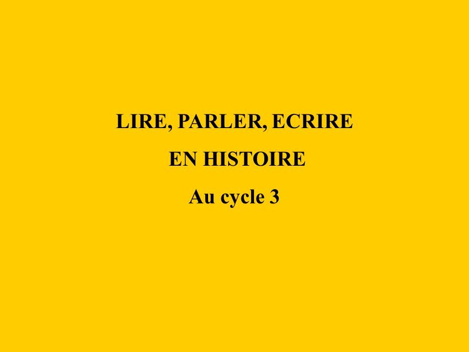 LIRE, PARLER, ECRIRE EN HISTOIRE Au cycle 3