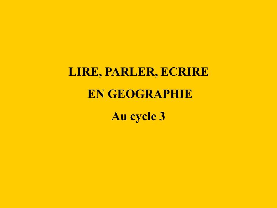 LIRE, PARLER, ECRIRE EN GEOGRAPHIE Au cycle 3