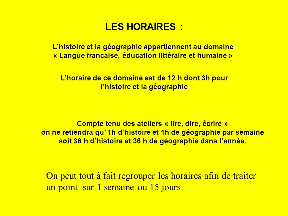 LES HORAIRES : L'histoire et la géographie appartiennent au domaine. « Langue française, éducation littéraire et humaine »