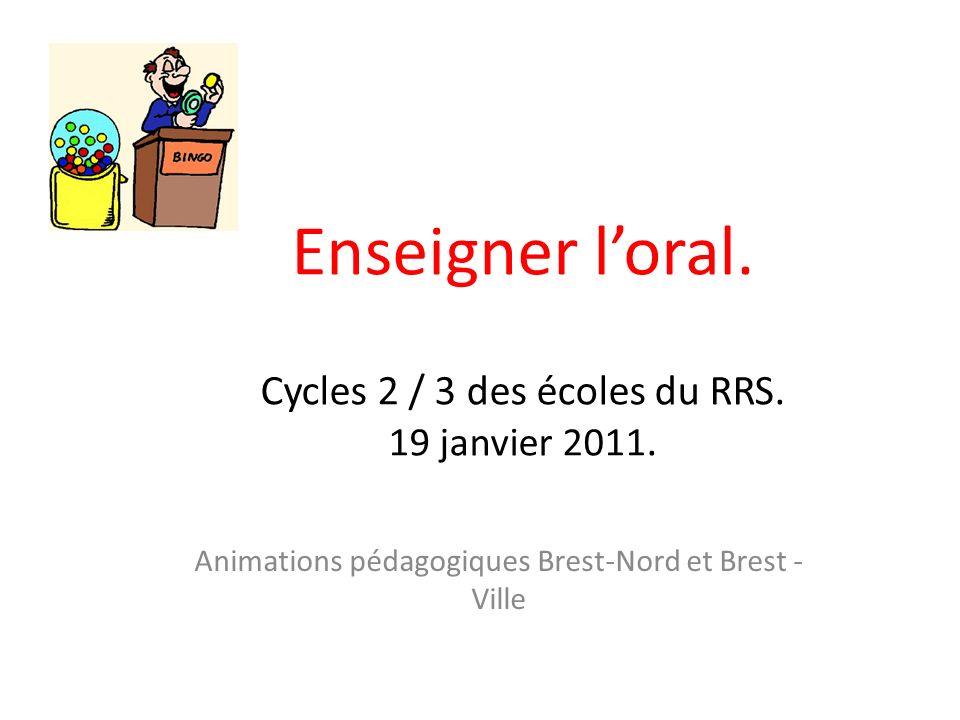 Enseigner l'oral. Cycles 2 / 3 des écoles du RRS. 19 janvier 2011.