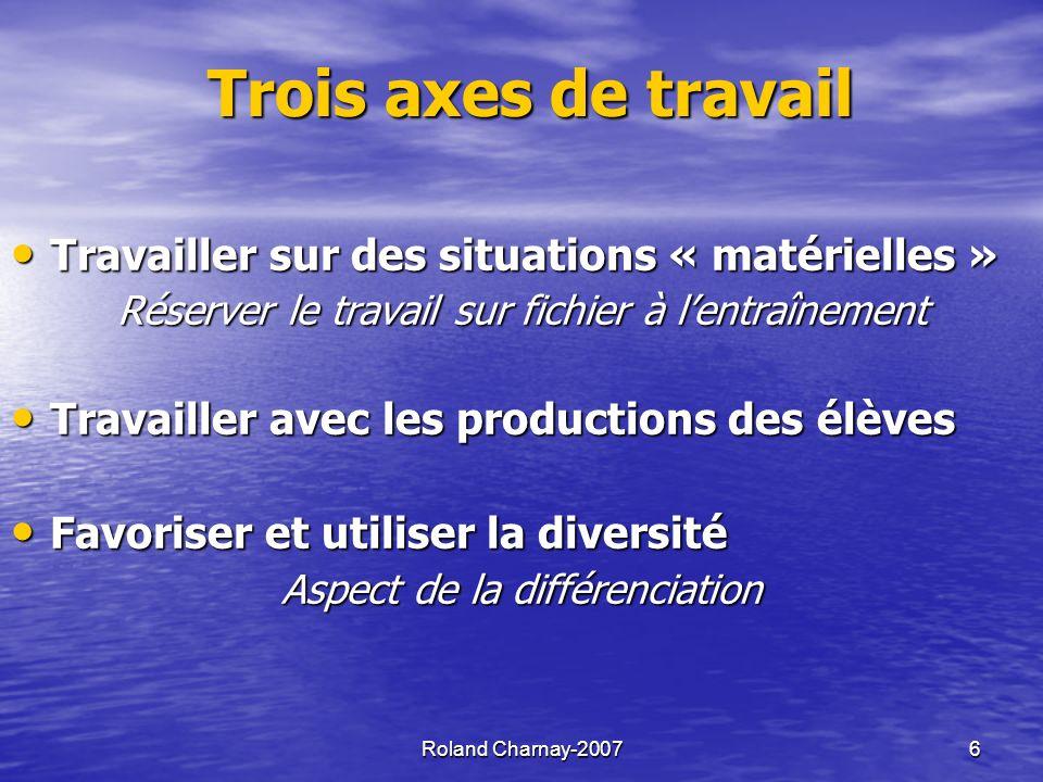 Trois axes de travail Travailler sur des situations « matérielles »