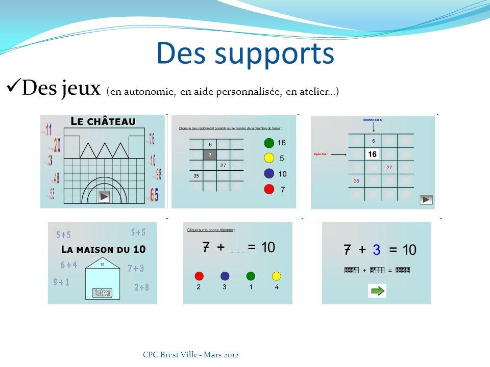 Des supports Des jeux (en autonomie, en aide personnalisée, en atelier…) CPC Brest Ville - Mars 2012.