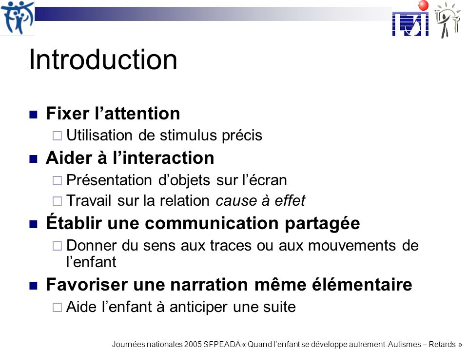 Introduction Fixer l'attention Aider à l'interaction