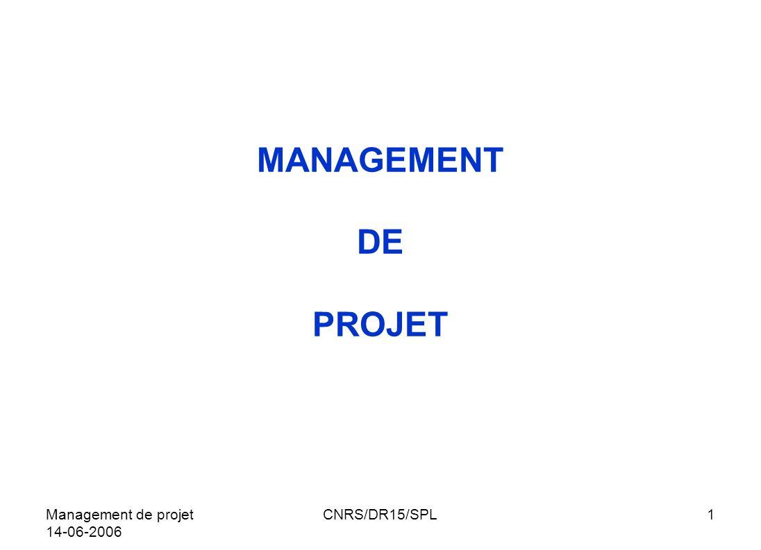 MANAGEMENT DE PROJET Management de projet 14-06-2006 CNRS/DR15/SPL