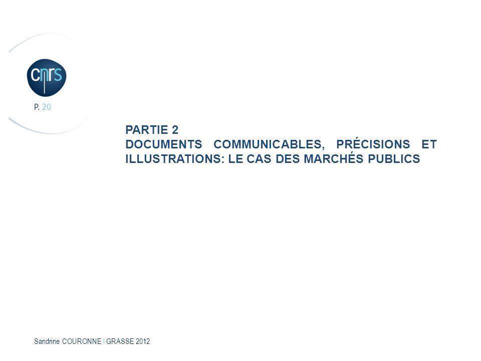 P. 20 PARTIE 2. DOCUMENTS COMMUNICABLES, PRÉCISIONS ET ILLUSTRATIONS: LE CAS DES MARCHÉS PUBLICS. Sandrine COURONNE l GRASSE 2012.