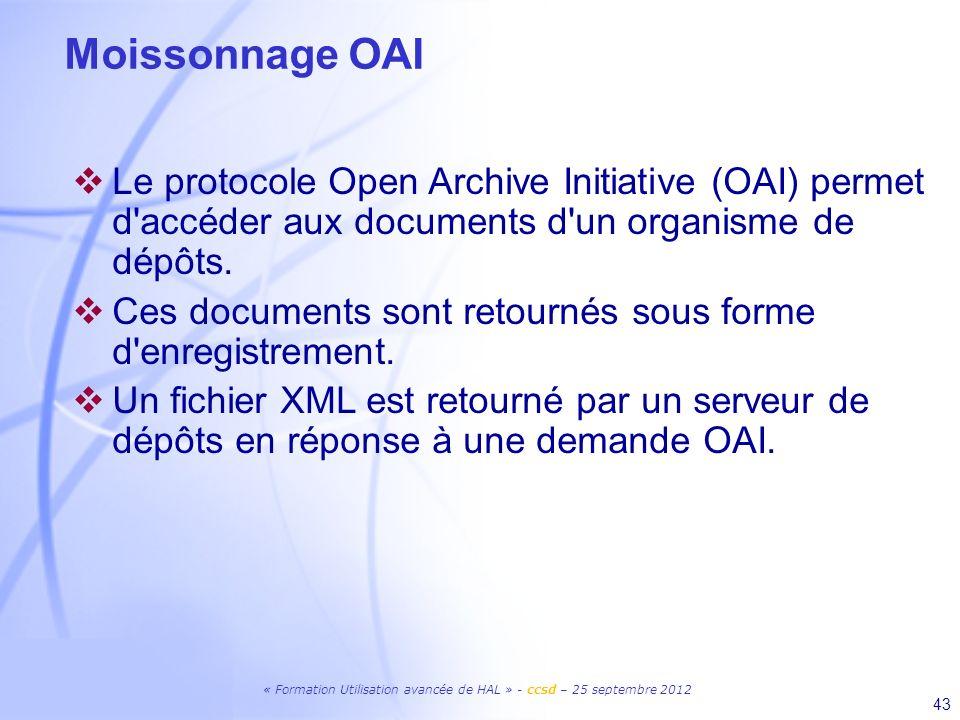 Moissonnage OAILe protocole Open Archive Initiative (OAI) permet d accéder aux documents d un organisme de dépôts.