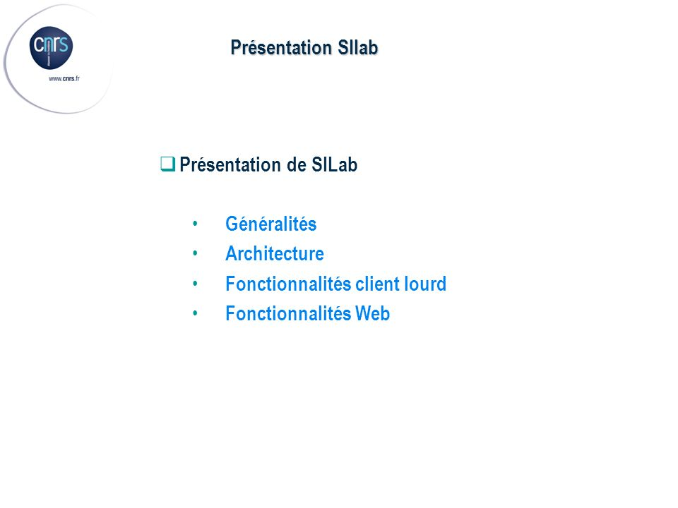 Présentation SIlab Présentation de SILab. Généralités. Architecture. Fonctionnalités client lourd.