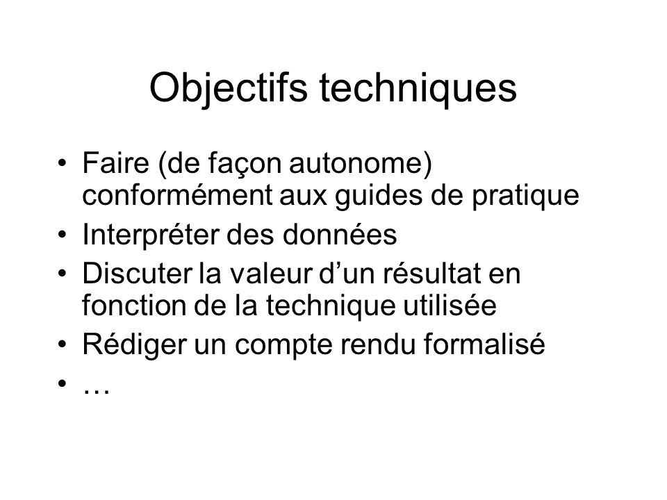 Objectifs techniquesFaire (de façon autonome) conformément aux guides de pratique. Interpréter des données.