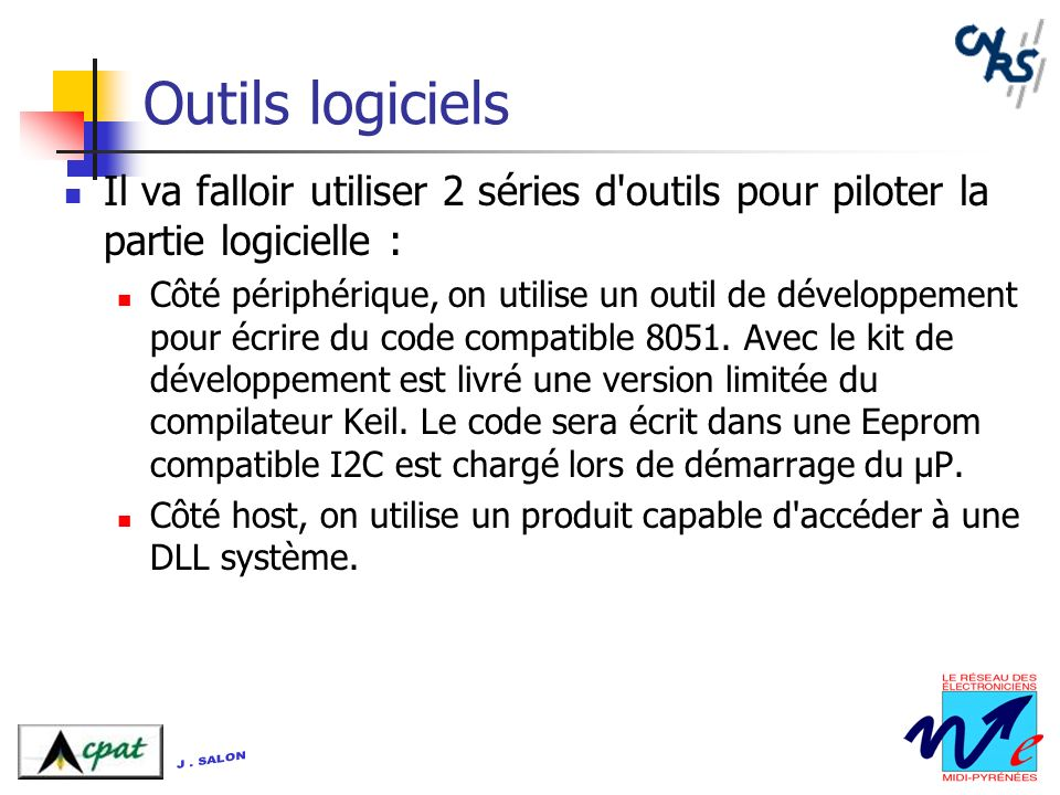 Outils logiciels Il va falloir utiliser 2 séries d outils pour piloter la partie logicielle :