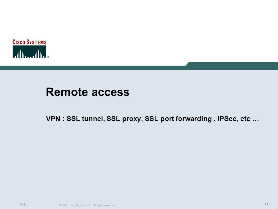 VPN : SSL tunnel, SSL proxy, SSL port forwarding , IPSec, etc …
