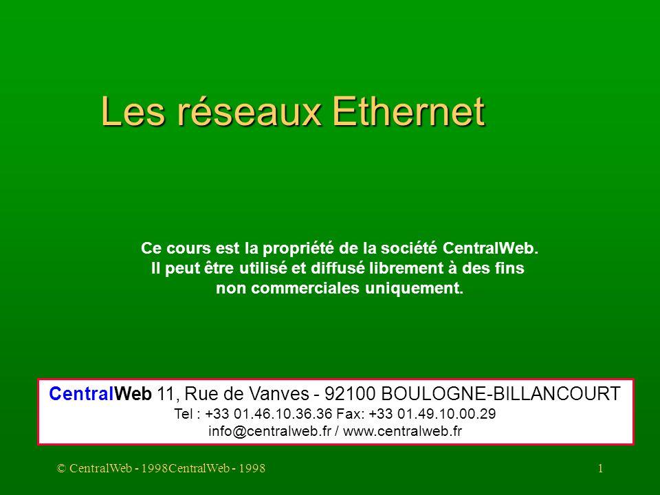 Les réseaux Ethernet Ce cours est la propriété de la société CentralWeb. Il peut être utilisé et diffusé librement à des fins.