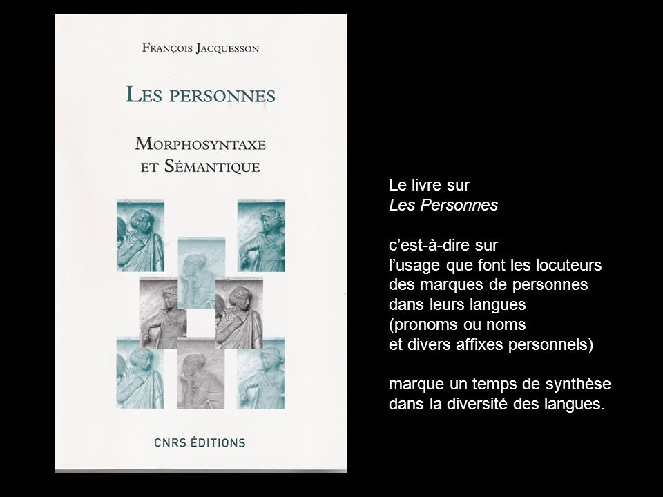 Le livre sur Les Personnes. c'est-à-dire sur. l'usage que font les locuteurs. des marques de personnes.