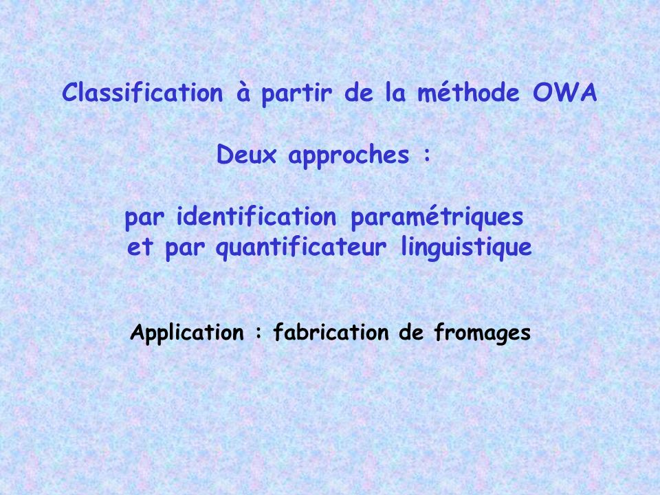 Classification à partir de la méthode OWA Deux approches :