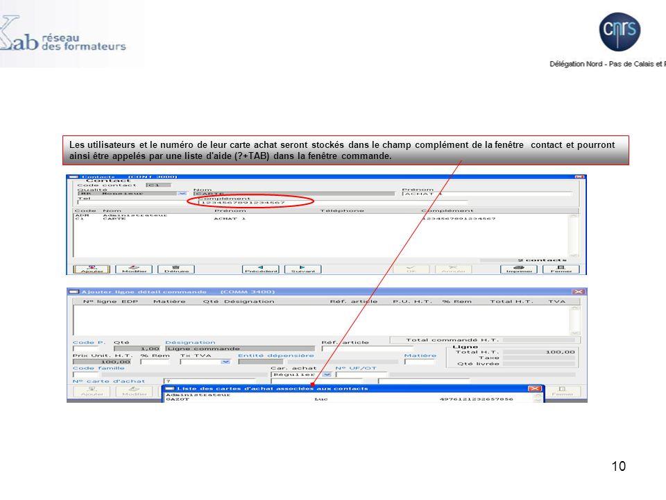 Les utilisateurs et le numéro de leur carte achat seront stockés dans le champ complément de la fenêtre contact et pourront ainsi être appelés par une liste d aide ( +TAB) dans la fenêtre commande.