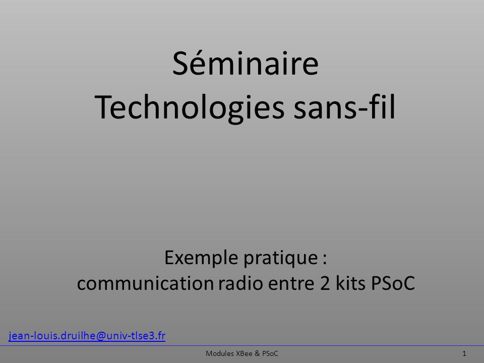 Séminaire Technologies sans-fil Exemple pratique : communication radio entre 2 kits PSoC