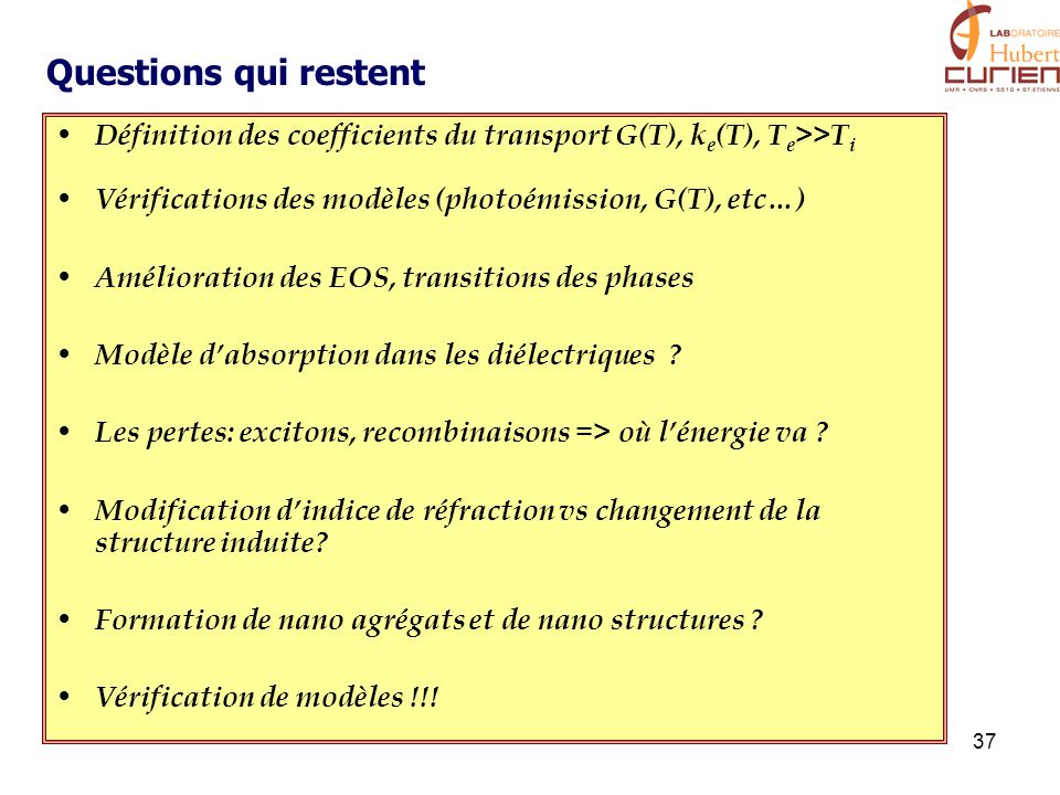 Questions qui restent Définition des coefficients du transport G(T), ke(T), Te>>Ti. Vérifications des modèles (photoémission, G(T), etc…)