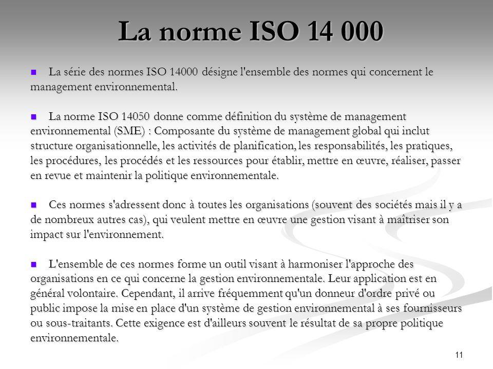 La norme ISO 14 000 La série des normes ISO 14000 désigne l ensemble des normes qui concernent le. management environnemental.
