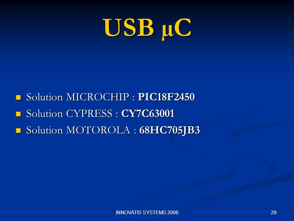 USB µC Solution MICROCHIP : PIC18F2450 Solution CYPRESS : CY7C63001