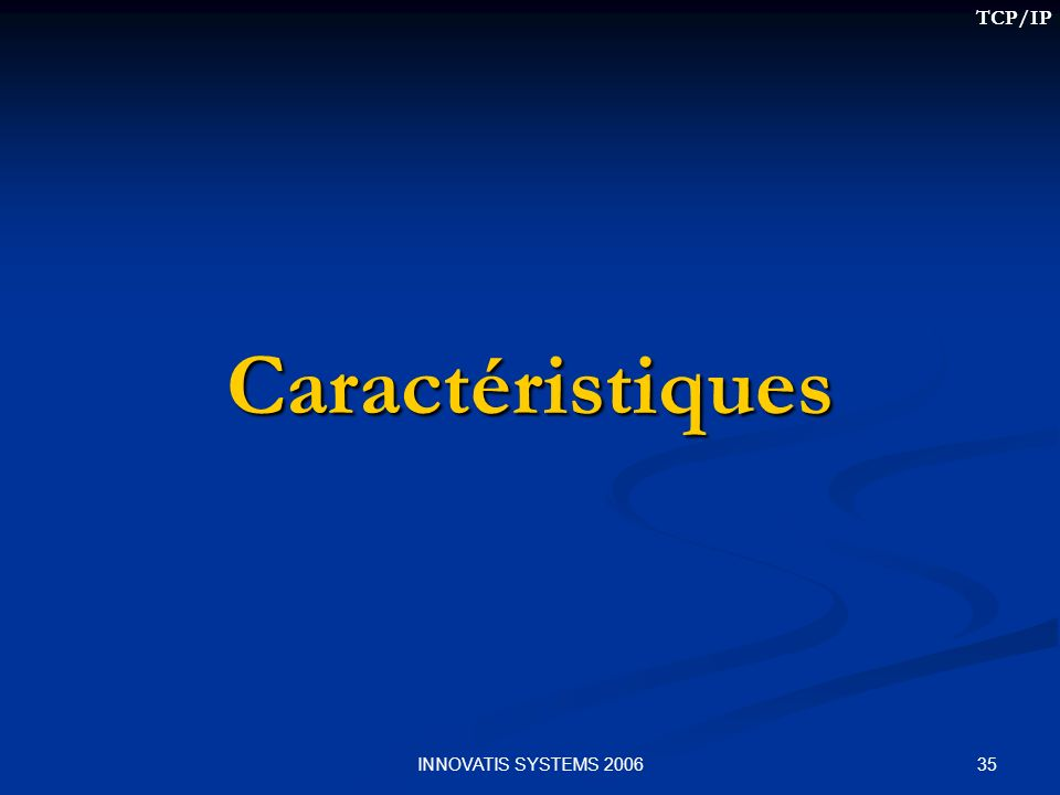 TCP/IP Caractéristiques INNOVATIS SYSTEMS 2006