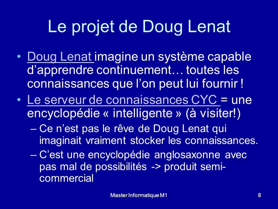 Le projet de Doug Lenat Doug Lenat imagine un système capable d'apprendre continuement… toutes les connaissances que l'on peut lui fournir !