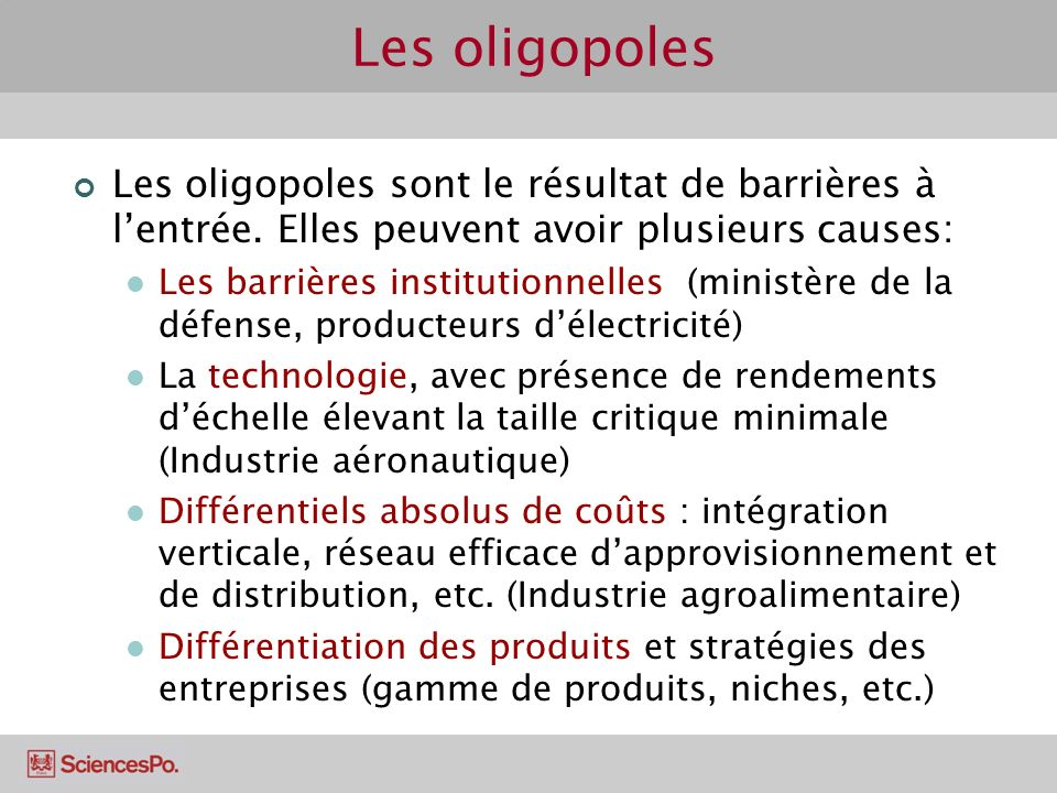 Les oligopoles Les oligopoles sont le résultat de barrières à l'entrée. Elles peuvent avoir plusieurs causes: