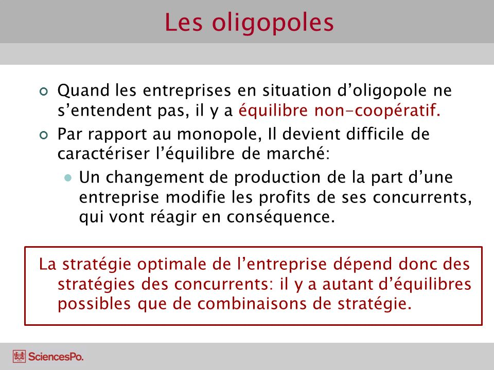 Les oligopoles Quand les entreprises en situation d'oligopole ne s'entendent pas, il y a équilibre non-coopératif.