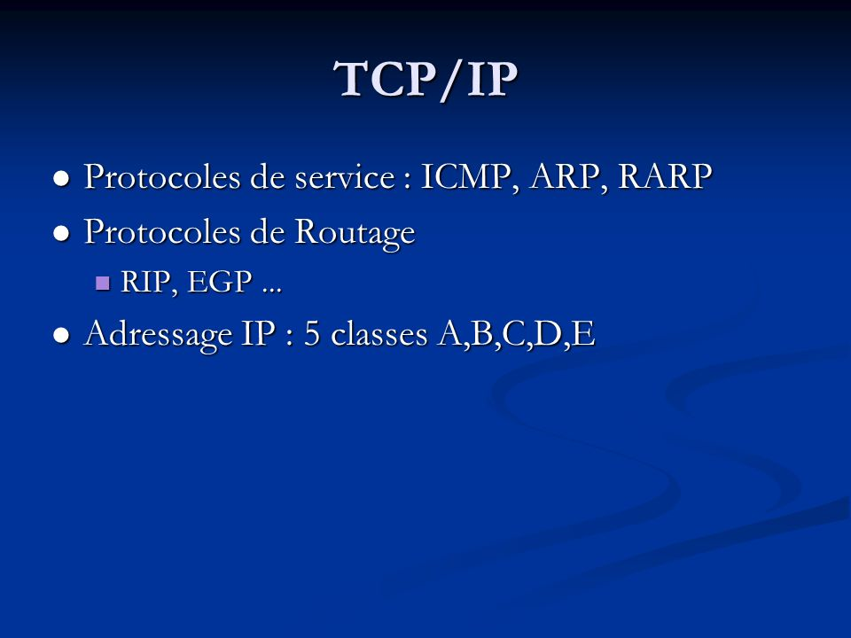 TCP/IP Protocoles de service : ICMP, ARP, RARP Protocoles de Routage