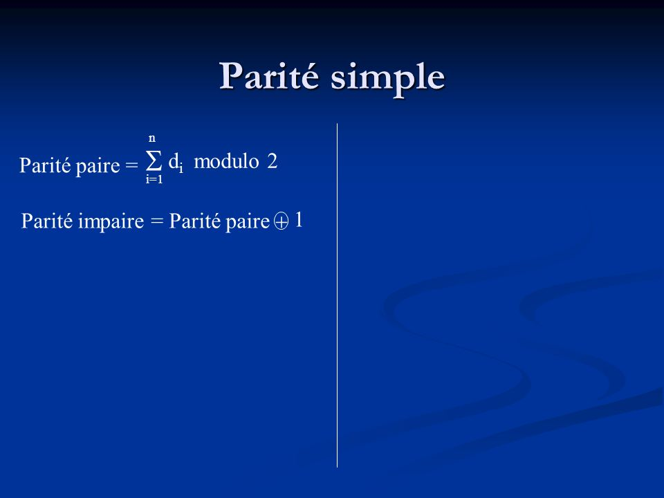 Parité simple  di modulo 2 Parité paire =