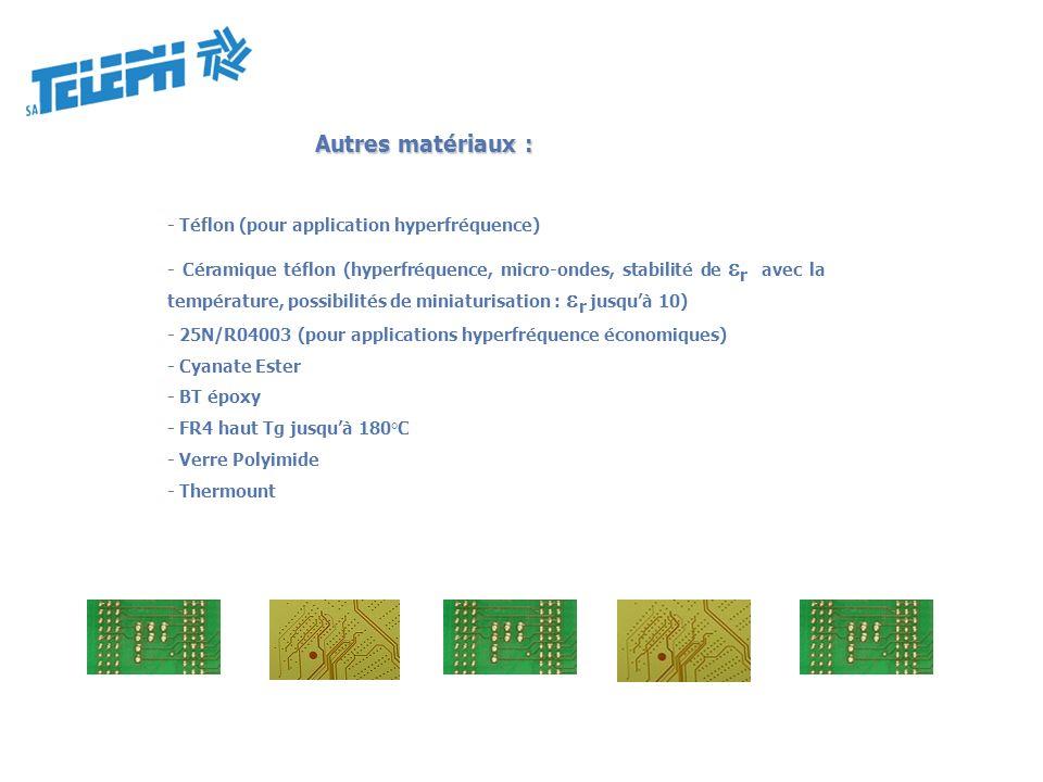 Autres matériaux : - Téflon (pour application hyperfréquence)