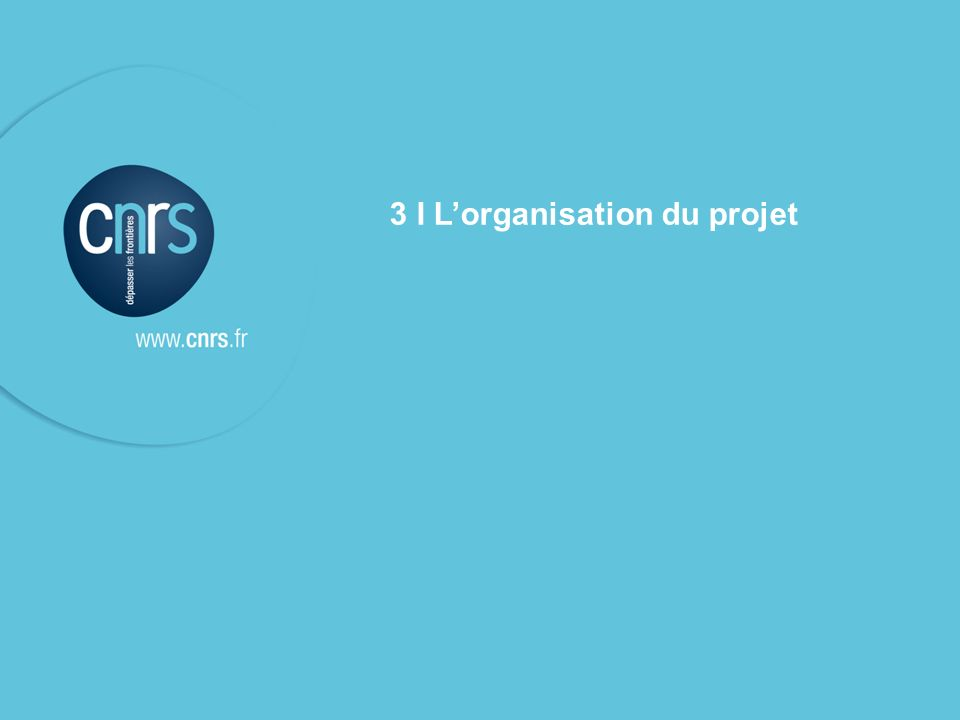 3 I L'organisation du projet