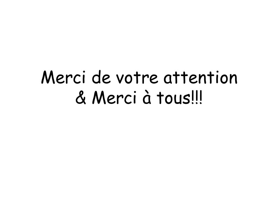 Merci de votre attention & Merci à tous!!!