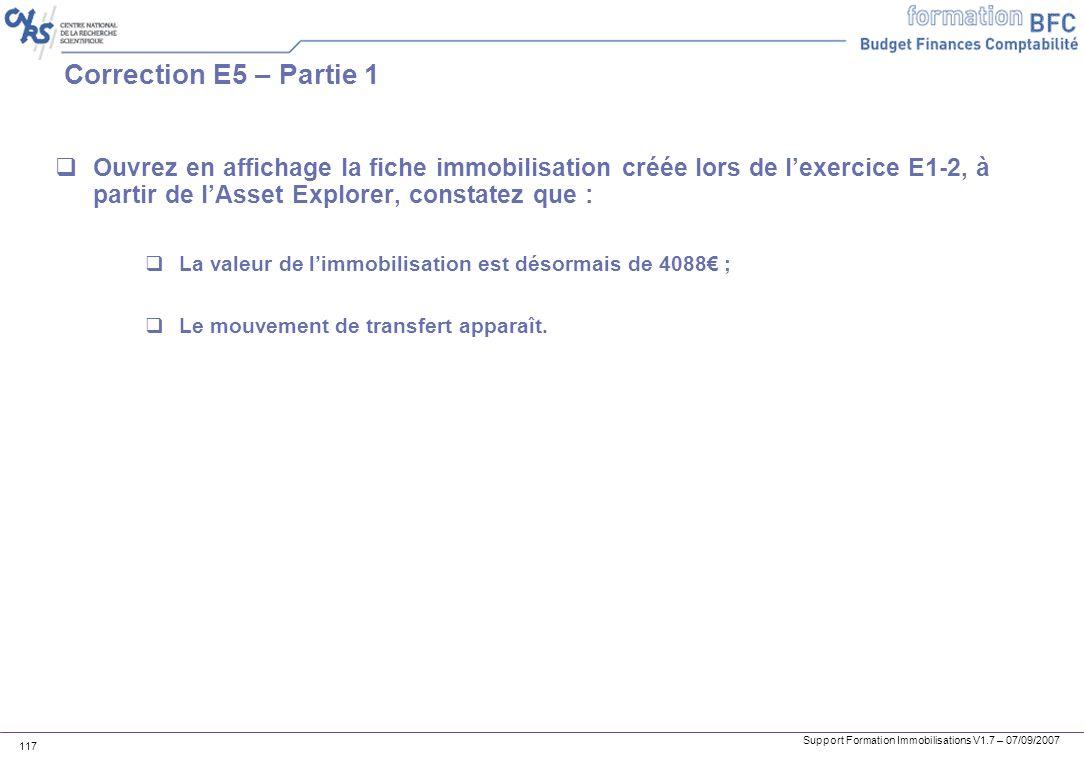 Correction E5 – Partie 1 Ouvrez en affichage la fiche immobilisation créée lors de l'exercice E1-2, à partir de l'Asset Explorer, constatez que :