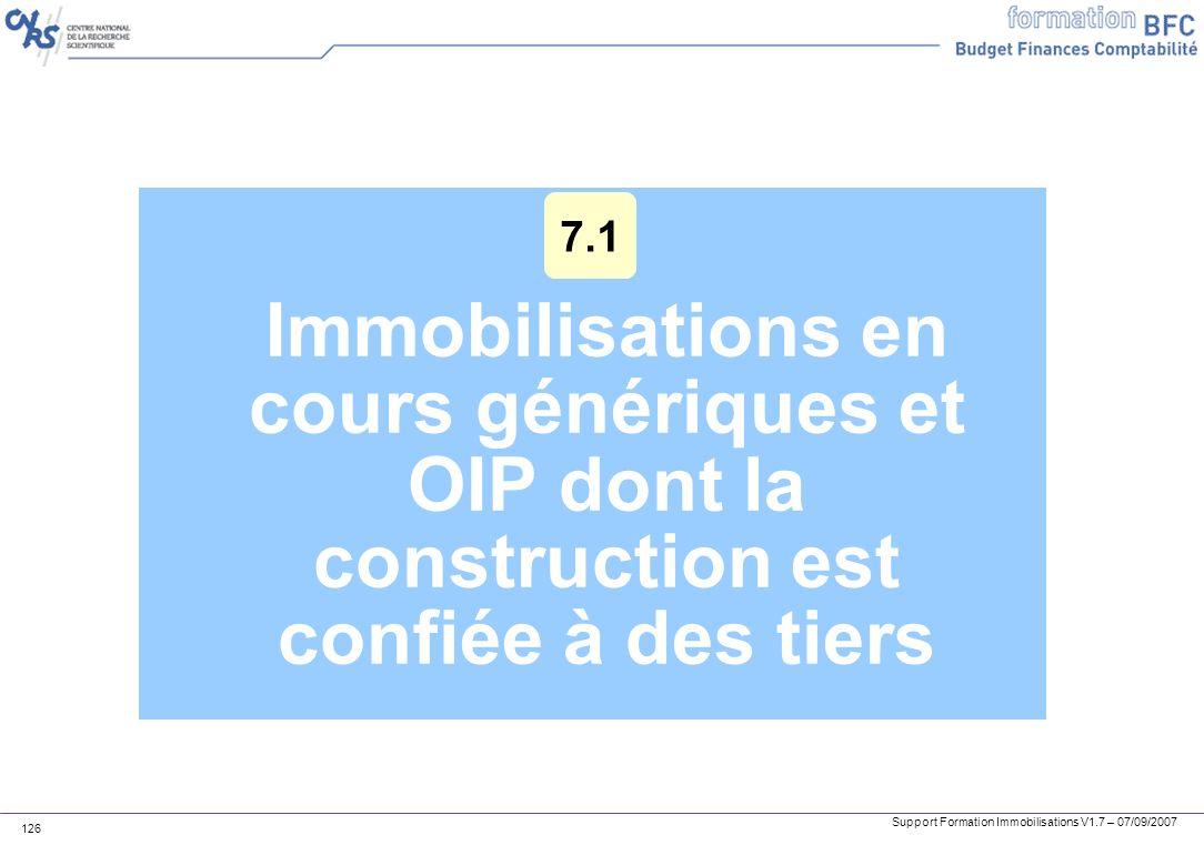 7.1 Immobilisations en cours génériques et OIP dont la construction est confiée à des tiers