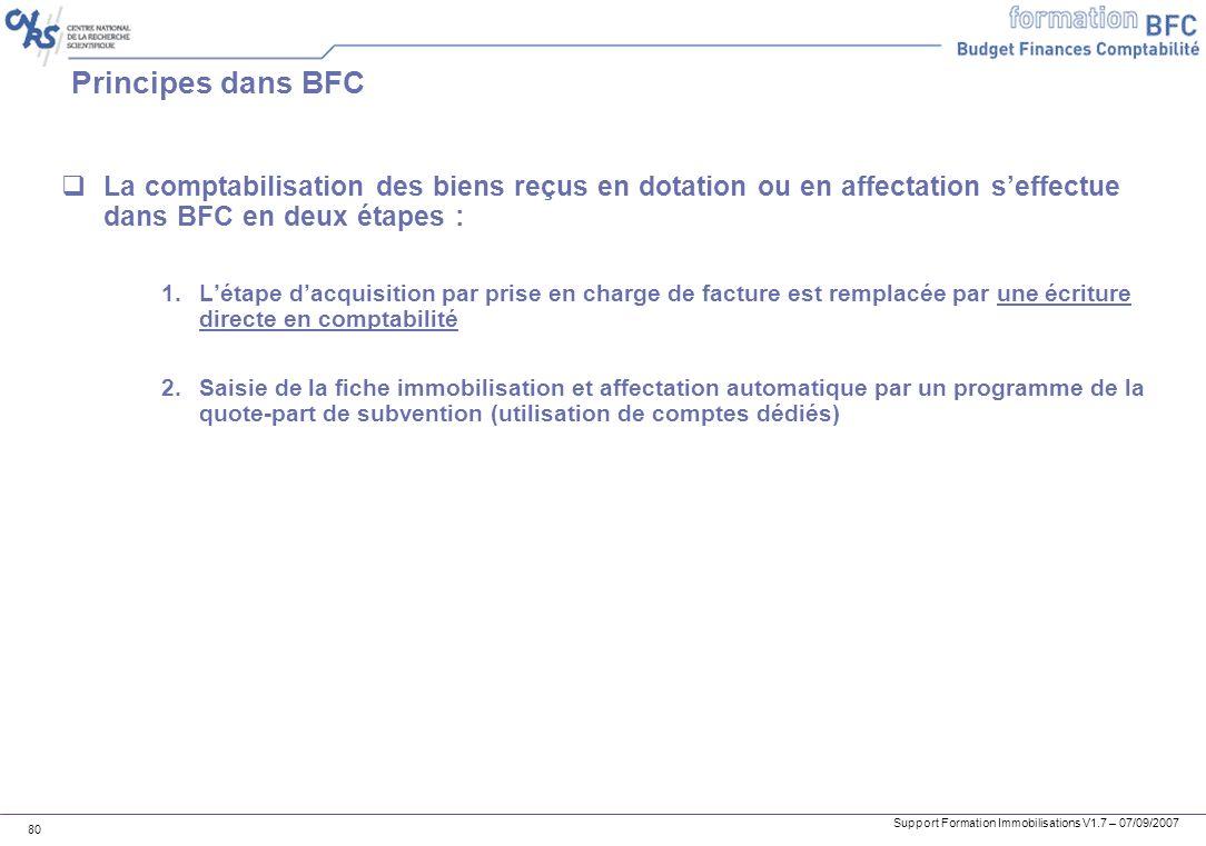 Principes dans BFCLa comptabilisation des biens reçus en dotation ou en affectation s'effectue dans BFC en deux étapes :