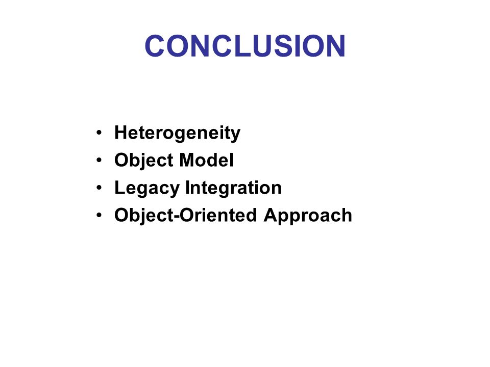 CONCLUSION Heterogeneity Object Model Legacy Integration