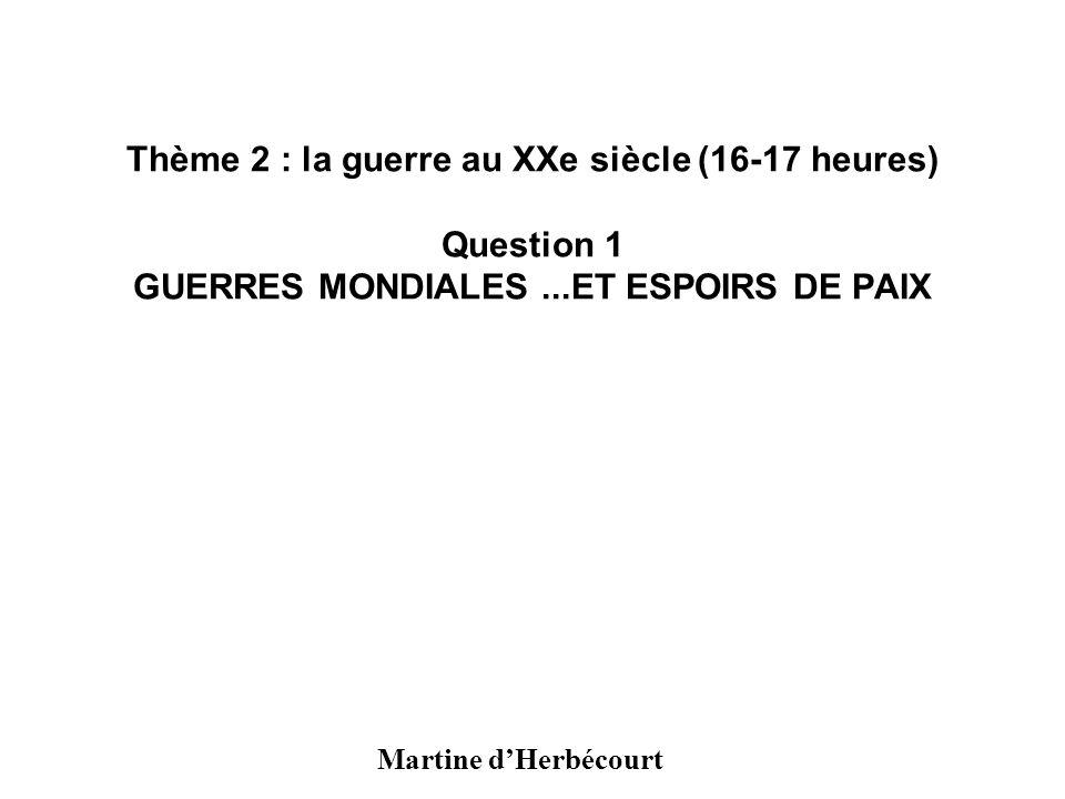 Thème 2 : la guerre au XXe siècle (16-17 heures) Question 1 GUERRES MONDIALES ...ET ESPOIRS DE PAIX