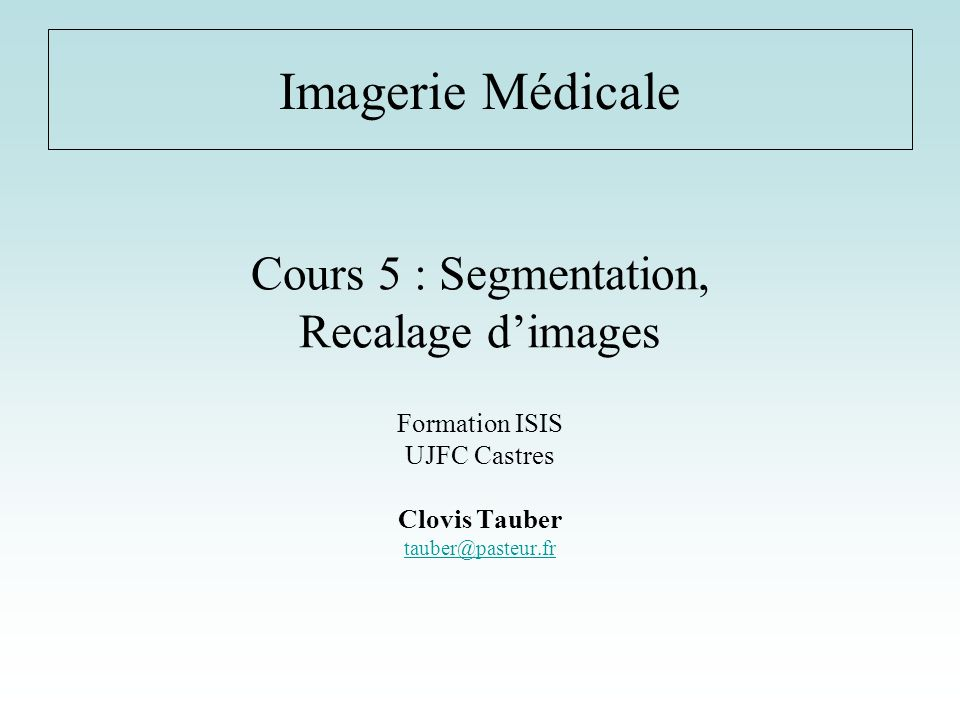 Cours 5 : Segmentation, Recalage d'images