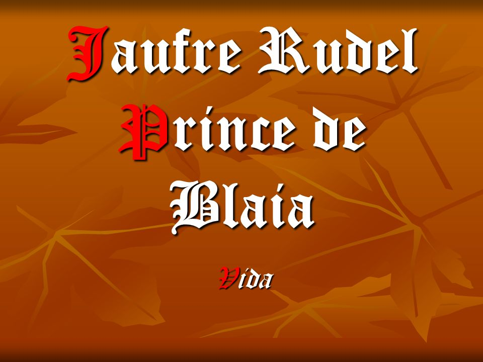 Jaufre Rudel Prince de Blaia